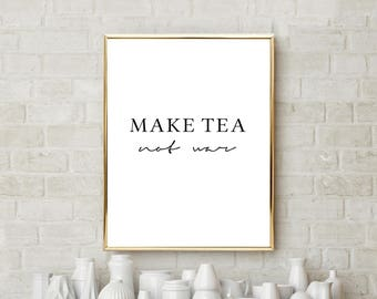 Make Tea Not War, Tea Print, Tea Poster, Tea Art, Tea Lover Gift, Tea printable, Tea Gift, home decor, kitchen wall decor, Tea wall art
