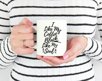 Dark humor 11 oz coffee mug I like my coffee black like my soul 15 oz ceramic mug funny witty sarcastic novelty gift friend family gift M41