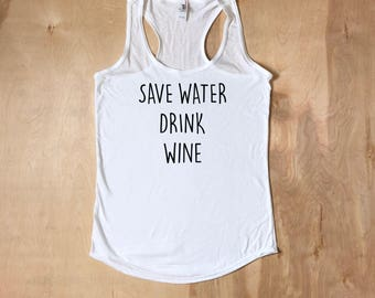 Wine Shirt, Wine Tank Top, Save Water Drink Wine, Wine Gift, Wine Gift , summer outdoors, Work Out Tanks, Work Out Shirts, Gift for Her