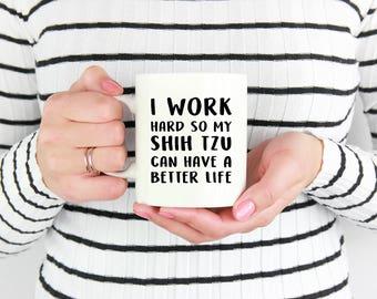Shih Tzu Mug, I Work hard So My Shih Tzu Can Have A Better Life, Shih Tzu Coffee Mug, Shih Tzu Gift, Shih Tzu Lover,Shih-Tzu Mug,Shihtzu Mug