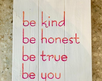 Be kind be honest be true be you