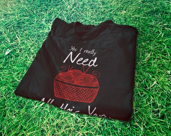 I really need all this yarn funny T-Shirt for knitting lovers and knitters - Gift idea for knitting queens - Needle and Yarn Graphic Tee