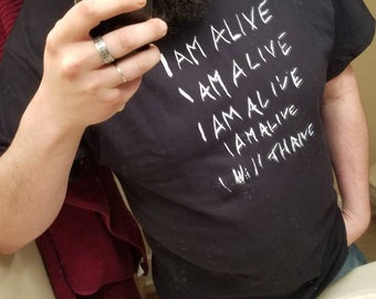 I am Alive I Will Thrive - Screenprinted Tee shirt