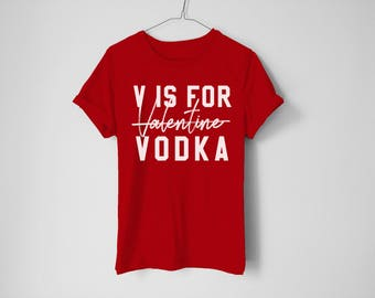 V is for Valentine Vodka - Funny Tee - Valentines Shirt - Drinking Shirt - Funny Anti-Valentine Tee - Group Shirt - Valentine's Day
