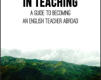 Adventures In Teaching: A Guide To Becoming An English Teacher Abroad