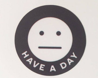 Have A Day – Weatherproof Vinyl Sticker