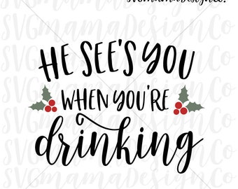 He Sees You When You're Drinking SVG Santa Funny Christmas Quote Cut File for Cricut and Silhouette