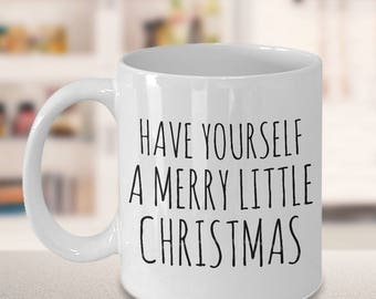 Have Yourself a Merry Little Christmas Coffee Mug Ceramic Tea Cup - Cute Christmas Gift - Christmas Mug - Holiday Mugs - Gift Exchange Ideas