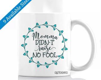Momma Didn't Raise No Fool Coffee Mug