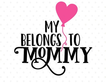 Valentines Day SVG, My Heart Belongs to Mommy SVG cut file, Valentine Shirt Iron on file, Mommy svg vector cut file, SVG for Valentines