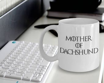 "Dachshund Mugs - Dachshund Gifts ""Mother of Dachshund Mug - Mother of Dragons"" Game of Thrones Mug"