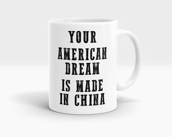 Your American dream is made in China Mug, Coffee Mug Rude Funny Inspirational Love Quote Coffee Cup D700