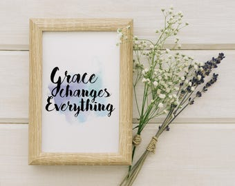 Grace Changes Everything || Printable Wall Art, Printable Quote, Downloadable Print