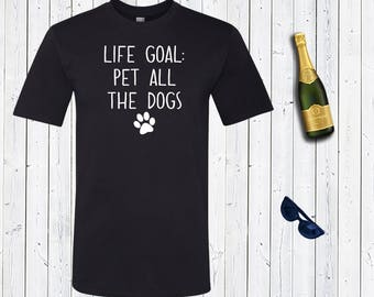 Life Goal: Pet All The Dogs Mens Shirt. Husband Gift. Father's Birthday Present. Dog Shirt. Dog lover