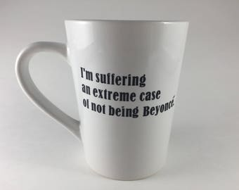 Suffering Because I'm Not Beyonce Mug