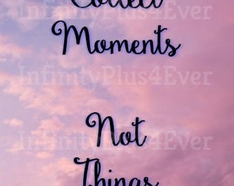 Collect Moments Not Things - INSTANT DOWNLOAD