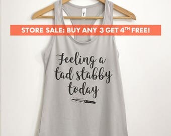 Feeling A Tad Stabby Today Tank Top, Ladies Tank Top, Workout Shirt, Yoga Tank Top, Funny Tank Top
