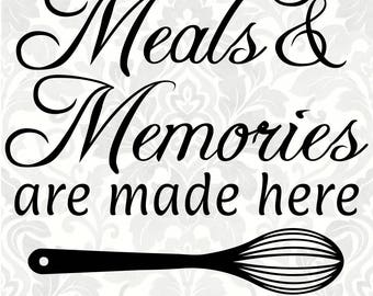 Meals & Memories are made here (SVG, PDF, Digital File Vector Graphic)