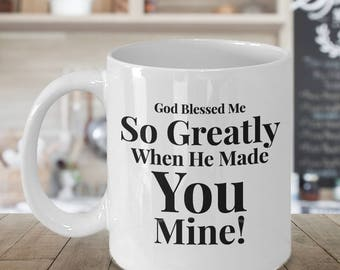 Gift for Wife Husband Girlfriend Boyfriend - For Anyone Special- 11 oz mug- Unique Gift - God Blessed Me So Greatly When He Made You Mine!
