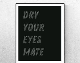 Dry Your Eyes Print A3 or A4 Poster Modern Print Office Print House Print Home Quote Monochrome Print Birthday Gift for him Wall Art