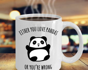 Either You Love Pandas Or You're Wrong Mug   Funny Animal Coffee Mug   Panda Bear Lovers Coffee Mug