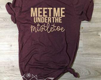 Christmas Shirt, Meet me Under the Mistletoe Shirt, Mistletoe Tee, Under the Mistletoe, GOLD SHIMMER Shirt Women, Women's Christmas Shirt