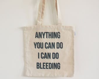Tote Bag - Feminist Tote - Anything You Can Do I Can Do Bleeding - Screen Printed Hand Made