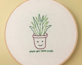 """Embroidery Hoop Wall Art - Embroidered Aloe Vera Plant - """"Aloe You Vera Much"""""""