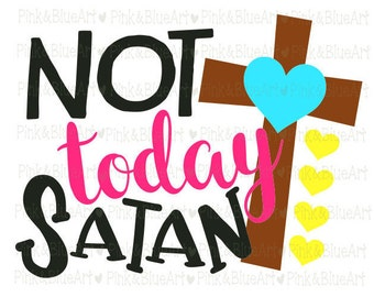 Not today Satan svg , Cross SVG Clipart Cut Files Silhouette Cameo Svg for Cricut and Vinyl File cutting Digital cuts file DXF Png Pdf Eps