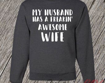 My Husband Has An Awesome Wife Sweatshirt, Funny Shirt for Wife, Funny Marriage shirt, Ladies sweatshirt, Gift for Mom, Funny Gift for Her