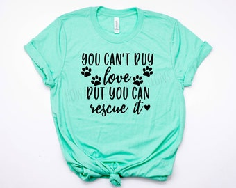 You Can't Buy Love But You Can Rescue It T-Shirt | Animal Rescue Shirt