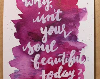 Why, Isn't Your Soul Beautiful Today Miniprint