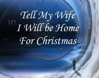 Tell My Wife I Will be Home for Christmas