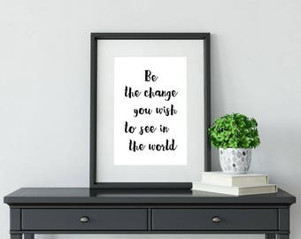 Be The Change You Wish To See In The World, Printable Poster, Wall Art, Typography, Inspirational Poster, Printable Quote, Motivational Art