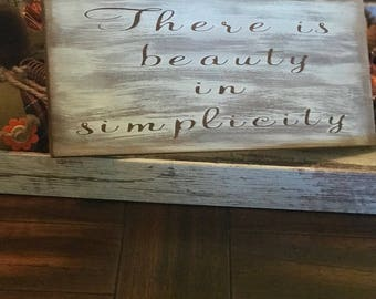 There is beauty in simplicity wooden sign - crafted and hand painted.