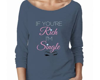 FUNNY T-SHIRTS | If you're rich, I'm single! | 5 Colors Available | Cute Women's Shirt | Badass Shirt by Badass T-Shirt Co.