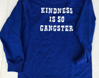 Kindness is so gangster shirt