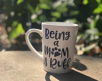 Being a Dog Mom is Ruff, Dog Mug, Puppy Mug, Coffee Cup, Custom Pet Mug - Dog Lover Gift