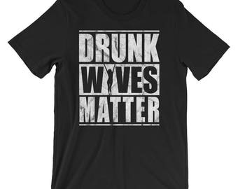 Drunk Wives Matter UNISEX T-Shirt Funny Saying Wife Drinking gift
