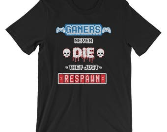 Funny Gamer Shirt Gamers Never Die They Just Respawn UNISEX T-Shirt