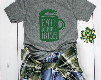 Eat Drink And Be Irish, St Patricks Day Shirt, Saint Patricks Day Shirt, St Patrick Day Shirt, Shamrock Shirt, Irish Shirt St Patricks Shirt