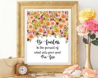 Printable Art, Be Fearless in the Pursuit of what sets Your Soul on Fire, Inspirational Qutoes, Motivational Quotes, Watercolor Floral Art