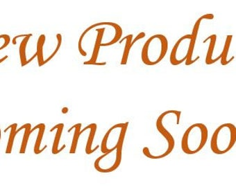 New Products Coming Soon! Stay Tuned!