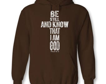Be Still and Know That I Am God ~ Christian Hoody ~ Christian Clothing ~ Christian Gift for Her ~ Christian Gift for Him ~ Bible Verse Shirt