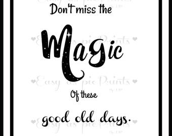 Don't miss the magic of these good old days printable quote