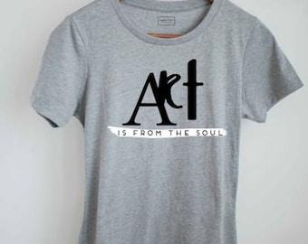 Art is from the soul, art tee shirt, inspirational tee, art fanatic gift, artistic shirt, art from the heart, art from the soul, comfy tee