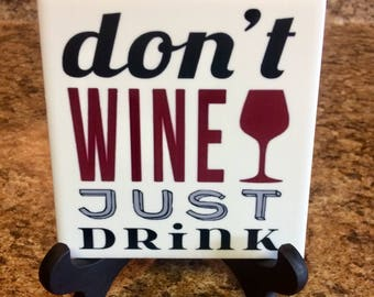 Don't wine just drink