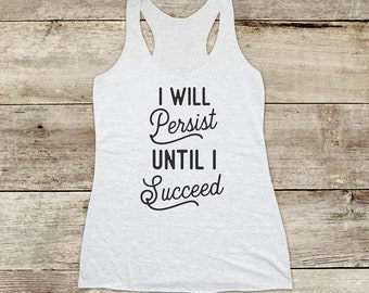 I Will Persist until I Succeed - girl power positive - Soft Tri-blend Soft Racerback Tank funny fitness gym yoga running exercise shirt