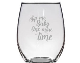Sip me baby one more time Etched wine glass, etched glass, white wine, red wine, sangria, Wine lover Gift, funny wine glass, humor gift