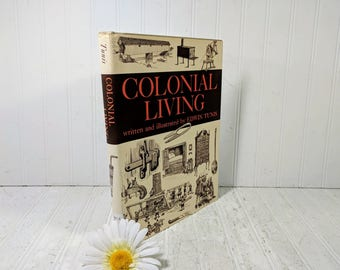 Colonial Living Book Written and Illustrated by Edwin Tunis ©1957 Vintage Book Detailing Life in Colonial North America Rugged Individualism